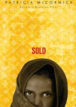 SOLD is the story by patricia mccormick of 13 year old Laxmi, a Nepali girl, who was trafficked to an Indian brothel